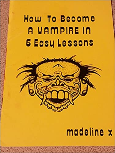 Amazon.com: How to Become a Vampire in Six Easy Lessons (9780961194437): Madeline X: Books