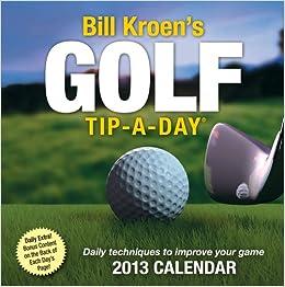 Bill Kroen's Golf Tip-a-Day 2013 Calendar