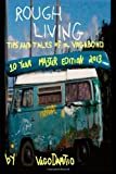 Rough Living: Tips and Tales of a Vagabond: Master Edition 2013