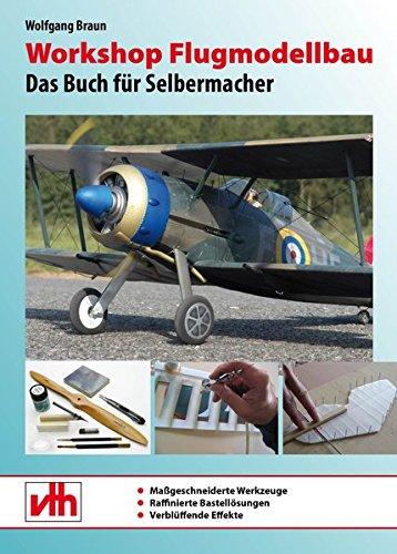 Workshop Flugmodellbau: Das Buch für Selbermacher (Braun Handwerk)