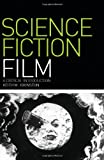 Science Fiction Film : A Critical Introduction, Johnston, Keith M., 1847884768