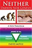Neither Darwin nor Genesis, David Moyle Msc D, 0595395104