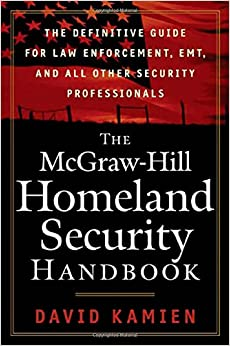 The McGraw-Hill Homeland Security Handbook: The Definitive Guide for Law Enforcement, EMT, and all other Security Professionals