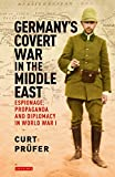 Germany's Covert War in the Middle East: Espionage, Propaganda and Diplomacy in World War I (International Library of Twentieth Century History)