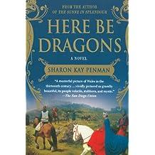 Here Be Dragons: A Novel (Welsh Princes Trilogy)