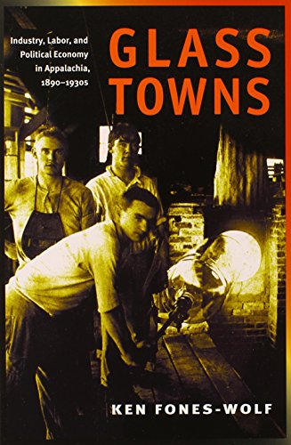 Glass Towns: Industry, Labor, and Political Economy in Appalachia, 1890-1930s (Working Class in American History)