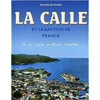 La Calle et le bastion de France : Si la Calle m'était contée.