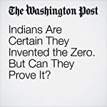 Indians Are Certain They Invented the Zero. But Can They Prove It? | Rama Lakshmi