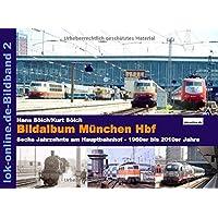 Bildalbum München Hbf: Sechs Jahrzehnte am Hauptbahnhof