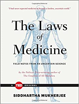 image for The Laws of Medicine: Field Notes from an Uncertain Science (TED Books)