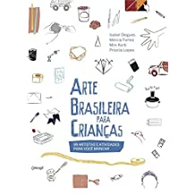 Arte Brasileira Para Crianças. 100 Artistas e Atividades Para Você Brincar: 99 Artistas E Atividades Para Você Brincar