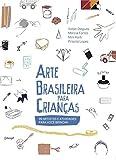 capa de Arte Brasileira Para Crianças. 100 Artistas e Atividades Para Você Brincar