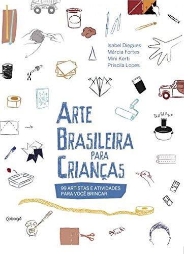 Arte Brasileira Para Crianças. 100 Artistas e Atividades Para Você Brincar