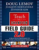[Doug Lemov] Teach Like a Champion Field Guide 2.0: A Practical Resource to Make The 62 Techniques Your Own - Paperback