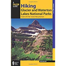 Hiking Glacier and Waterton Lakes National Parks: A Guide To The Parks' Greatest Hiking Adventures