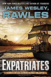 Expatriates: A Novel of the Coming Global Collapse by Rawles, James Wesley (2013) Hardcover