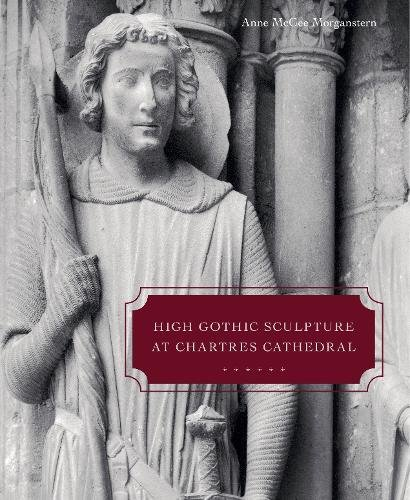 High Gothic Sculpture at Chartres Cathedral, the Tomb of the Count of Joigny, and the Master of the Warrior Saints by Penn State University Press