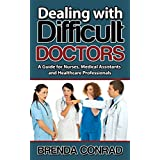 Dealing with Difficult Doctors: A Guide for Nurses, Medical Assistants and Healthcare Professionals (Nurses, Medical Assistants and Other Healthcare Support ... Industry and with Physicians Book 1)