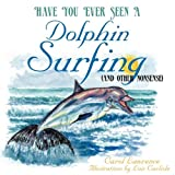 Have You Ever Seen A Dolphin Surfing, Carol Lawrence, 1452090548