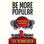 Be More Popular: Culture-Building for Startups | Lee Schneider