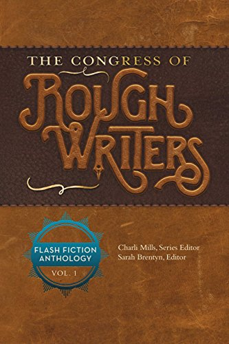 The Congress of Rough Writers: Flash Fiction Anthology Vol. 1 (Congress of the Rough Writers Flash Fiction Anthology) by [Mills, Charli, Amore, Anthony, Bell, Georgia, Black, Sacha, Colvin, Norah, Fanning, Pete, Ferry, C. Jai, Glaessner, Rebecca, Goodwin, Anne]
