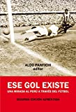 img - for Ese gol existe: Una mirada al Per  a trav s del f tbol (Spanish Edition) book / textbook / text book