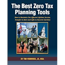 The Best Zero Tax Planning Tools: How to Maximize Tax-Efficient Lifetime Income, Transfers to Heirs and Gifts to Favorite Charities
