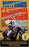 Scott Harris: United States Marshal Rides Again: Western Adventures Inspired By Acclaimed Western Author Scott Harris (The Scott Harris Western Adventure Series Book 2)