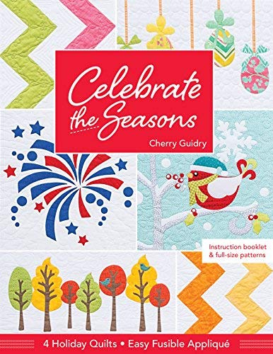 Celebrate the Seasons: 4 Holiday Quilts • Easy Fusible Appliqué