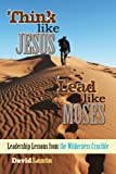 Think Like Jesus, Lead Like Moses, David L. Lantz, 1883651425