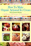 How to Make Organic Artisanal Ice Cream, Eric Hovsepian, 1497497515