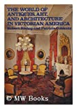 The World of Antiques, Art and Architecture in Victorian America, Robert Bishop, 052512912X