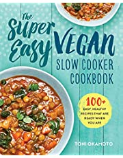 The Super Easy Vegan Slow Cooker Cookbook: 100 Easy, Healthy Recipes That Are Ready When You Are