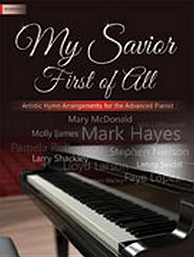 Download My Savior First of All: Artistic Hymn Arrangements for the Advanced Pianist pdf epub