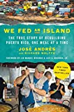 [Jose Andres] We Fed an Island: The True Story of Rebuilding Puerto Rico, One Meal at a Time - Hardcover
