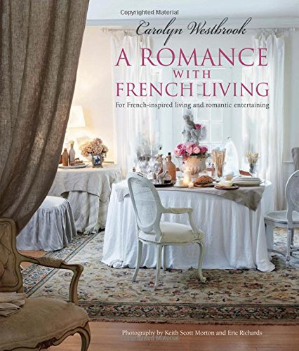 Book Cover: A Romance with French Living: Interiors Inspired by Classic French Style