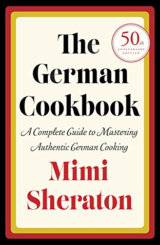 The German Cookbook: A Complete Guide to Mastering Authentic German Cooking by Mimi Sheraton
