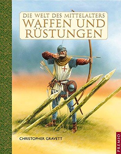 Die Welt des Mittelalters: Waffen und Rüstungen