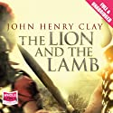 The Lion and the Lamb Audiobook by John Henry Clay Narrated by Daniel Philpott