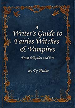 A Writers Guide to the Fairies, Witches, & Vampires From Fairy Tales and Lore by [Hulse, Ty]