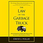 The Law of the Garbage Truck: Take Control of Your Life with One Decision | David J Pollay