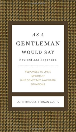 Pdf Bibles As a Gentleman Would Say Revised and Expanded: Responses to Life's Important (and Sometimes Awkward) Situations (The GentleManners Series)