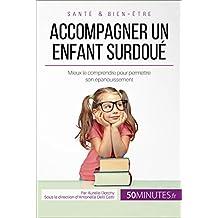 Accompagner un enfant surdoué: Mieux le comprendre pour permettre son épanouissement (Famille t. 9) (French Edition)
