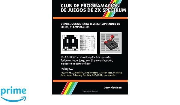Club De Programación De Juegos De ZX Spectrum: Veinte juegos para teclear, aprender de ellos, y ampliarlos (Spanish Edition): 9780993474446: Computer ...