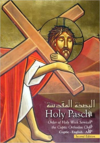 The Holy Pascha: Order of Holy Week Services in the Coptic