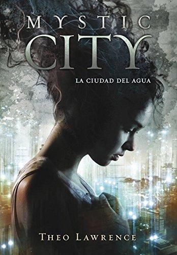 La ciudad del agua (Mystic City 1): Amazon.es: Lawrence, Theo ...