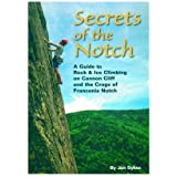 Secrets of the Notch: A Guide to Rock & Ice Climbing on Cannon Cliff and the Crags of Franconia Notch