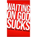 Waiting On God Sucks: Reframe Your Wait, Relight Your Spark, Rebuild Your Peace