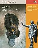 Glanz und Alltag: Preziosen aus den Sammlungen des Römerkastells Saalburg