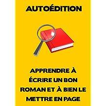 Autoédition - Apprendre à écrire un bon roman et à bien le mettre en page (French Edition)